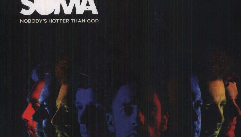 SOMA, Nowhere Fast, Sony, OXMOX, Nobody's Hotter Than God