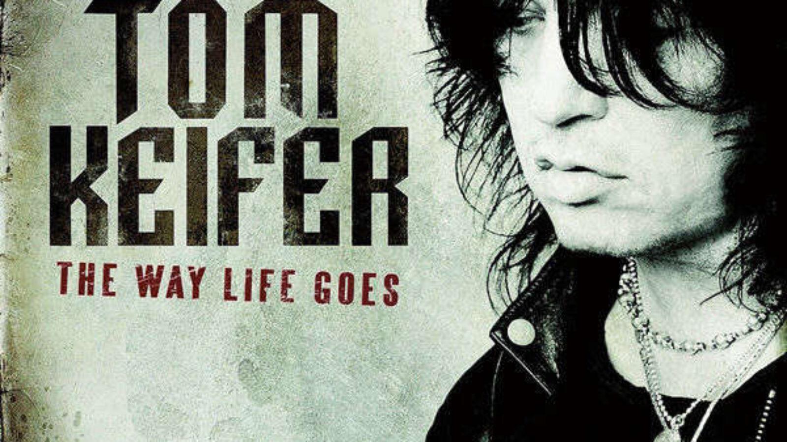 TOM KEIFER The Way Life Goes