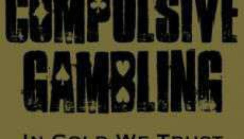 in-gold-we-trust-compulsive-gambling