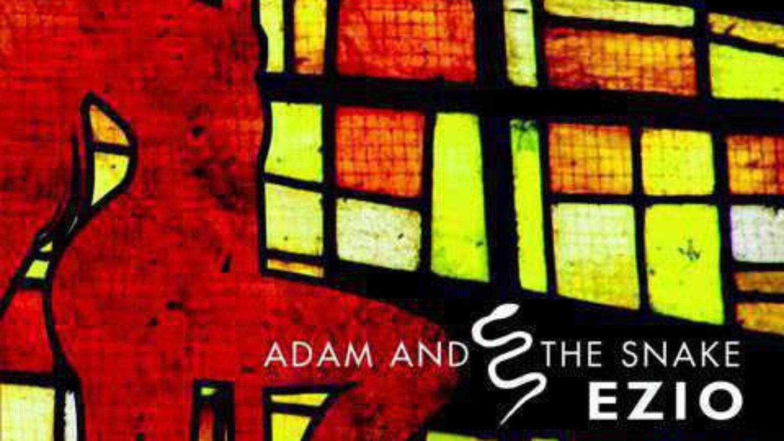 EZIO Adam And The Snake