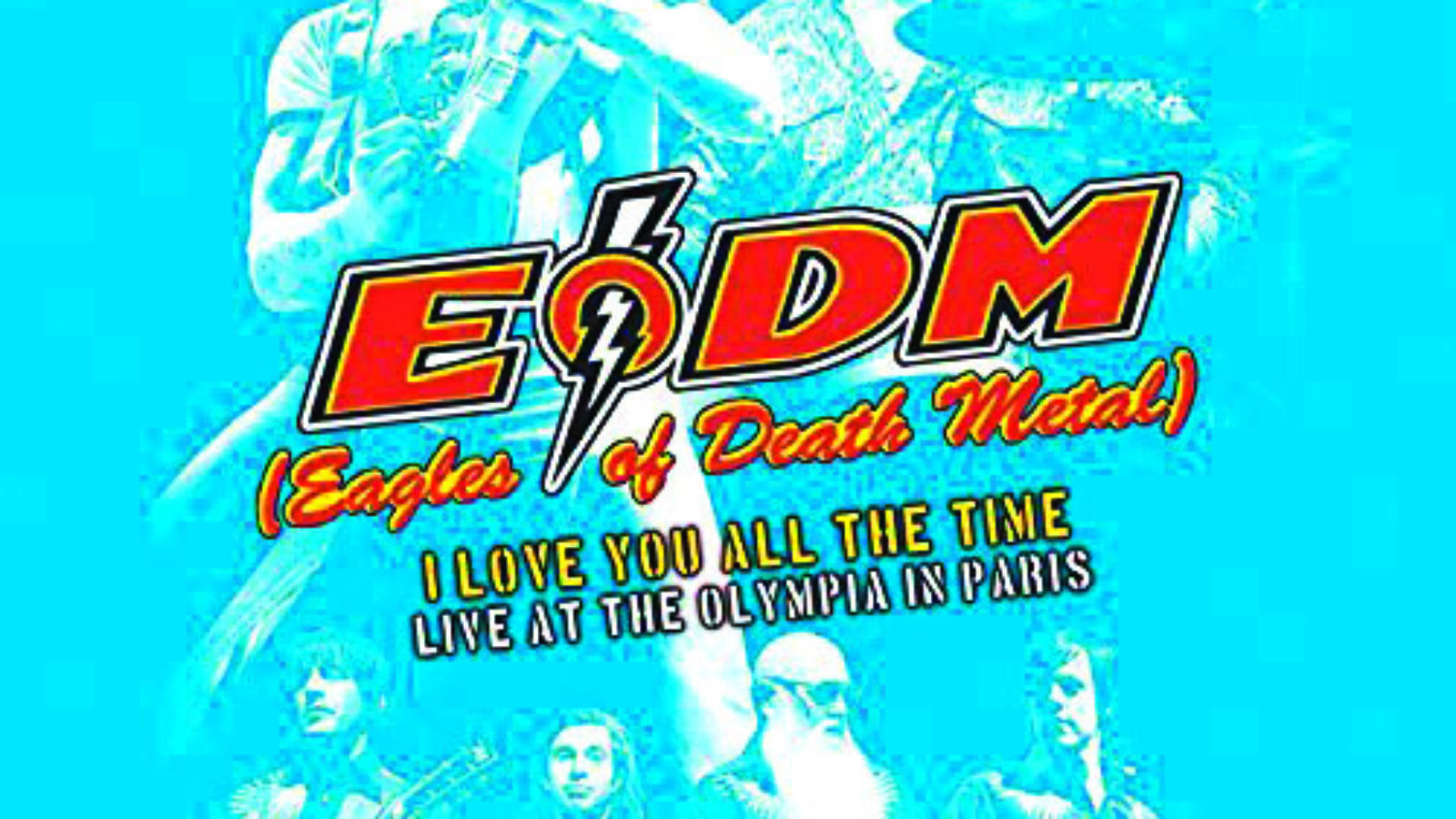EAGLES OF DEATH METAL I Love You All The Time: Live At The Olympia Paris