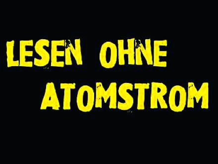 Lesen ohne Atomstrom  Bis 14.2., div. Locations